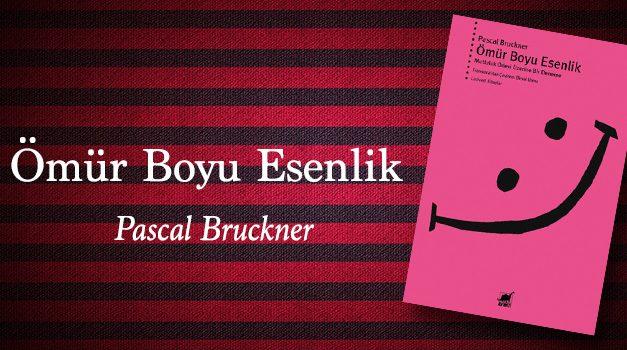 Ömür Boyu Esenlik –  Pascal Bruckner