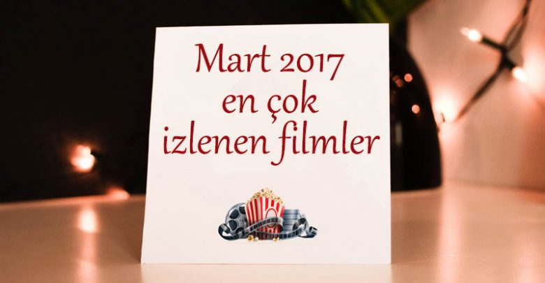 Photo of En Çok İzlenen Filmler – Mart 2017
