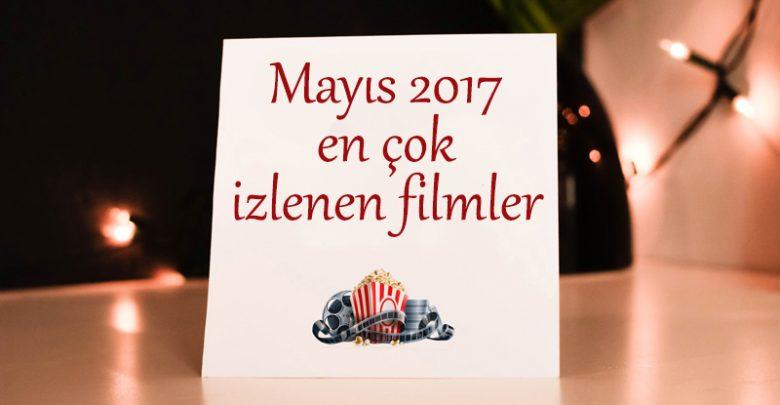 Photo of En Çok İzlenen Filmler – Mayıs 2017