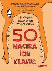 13 Yaşına Gelmeden Önce Yaşanacak 50 Macera İçin Kılavuz