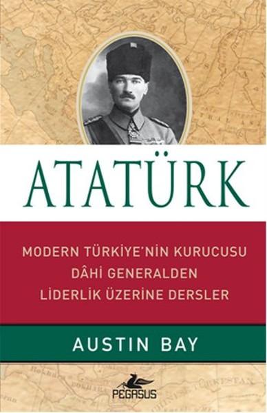 Atatürk - Modern Türkiye'nin Kurucusu Dahi Generalden Liderlik Üzerine Dersler