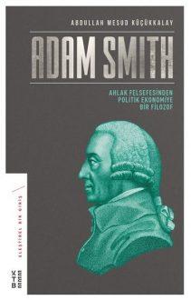 Adam Smith-Ahlak Felsefesinden Politik Ekonomiye Bir Filozof