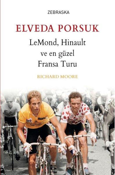 Elveda Porsuk-LeMond Hinault ve En Güzel Fransa Turu